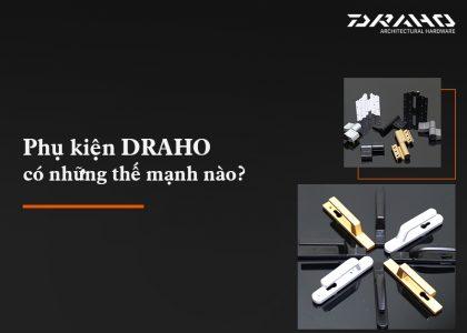 Phụ kiện Draho có những thế mạnh nào?